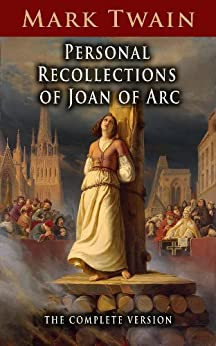 Personal Recollections of Joan of Arc: The Complete Version (English Edition) von [Twain, Mark]
