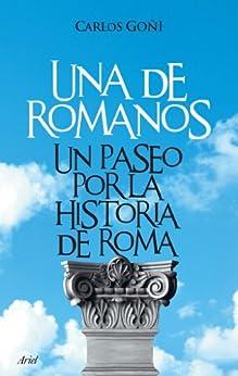 Una de romanos: Un paseo por la historia de Roma de [Goñi, Carlos]