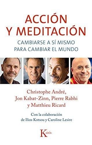 Acci??n y meditaci??n: Cambiarse a s?? mismo para cambiar el mundo (Spanish Edition) by Christophe Andr?? (2016-07-01)