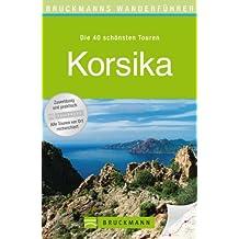 Wanderführer Korsika: Die 40 schönsten Wandertouren auf der Insel der Kontraste, rund um Bastia und Ajaccio, inkl. Wanderkarten und GPS-Daten zum Download (Bruckmanns Wanderführer)