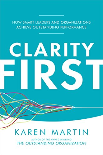 Clarity First: How Smart Leaders and Organizations Achieve Outstanding Performance (English Edition)