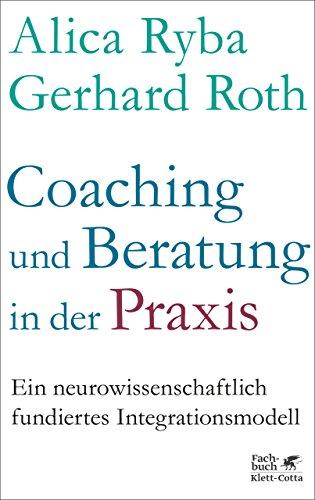 Coaching und Beratung in der Praxis: Ein neurowissenschaftlich fundiertes Integrationsmodell