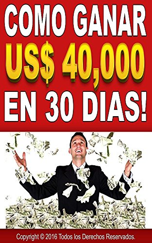 Como Ganar $ 40,000 Dolares en 30 Días!