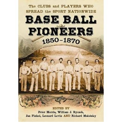 Base Ball Pioneers, 1850-1870: The Clubs and Players Who Spread the Sport Nationwide (Paperback) - Common