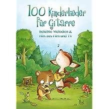 100 Kinderlieder für Gitarre - beliebte Melodien & Hits aus Film und TV