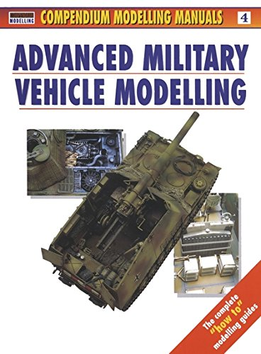 Advanced Military Vehicle Modelling: 4 (Modelling Manuals) por Jerry Scutts