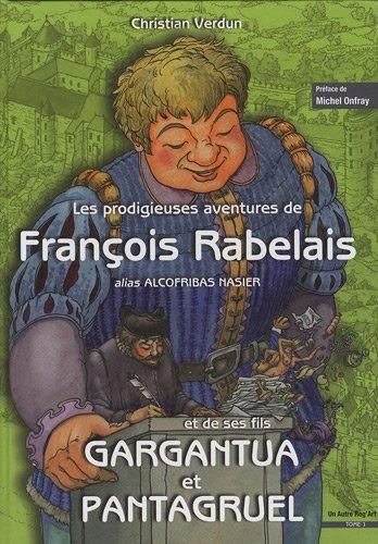 Les prodigieuses aventures de François Rabelais et de ses fils Gargantua et Pantagruel : Tome 1
