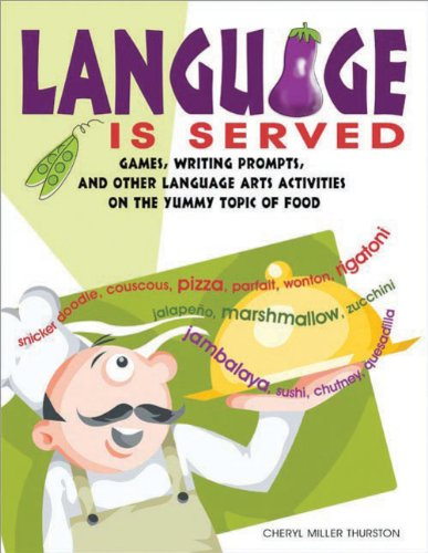 Language Is Served: Games, Writing Prompts, and Other Language Arts Activities on the Yummy Topic of Food