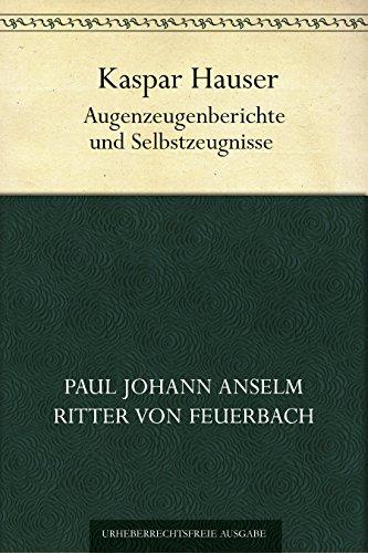 Kaspar Hauser - Augenzeugenberichte und Selbstzeugnisse