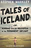 Tales of Iceland: 'Running with the Hulduf???lk in the Permanent Daylight' (Volume 1) 1st (first) by Markley, Stephen (2013) Paperback