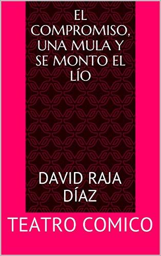 El compromiso, una mula y se monto el lío: TEATRO COMICO por David Raja Díaz
