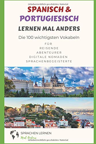 Spanisch und Portugiesisch lernen mal anders - Die 100 wichtigsten Vokabeln: Für Reisende, Abenteurer, Digitale Nomaden, Sprachenbegeisterte