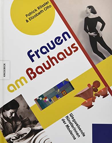Frauen am Bauhaus: Wegweisende Künstlerinnen der Moderne (Bauhaus-Frauen, Gunta Stölzl, Friedl Dicker, Lydia Driesch-Foucar, Anni Albers, Ise Gropius, Wera Meyer-Waldeck)