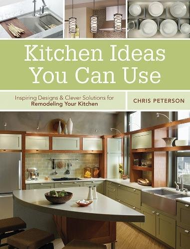 Kitchen Ideas You Can Use: Inspiring Designs and Clever Solutions for Remodeling Your Kitchen