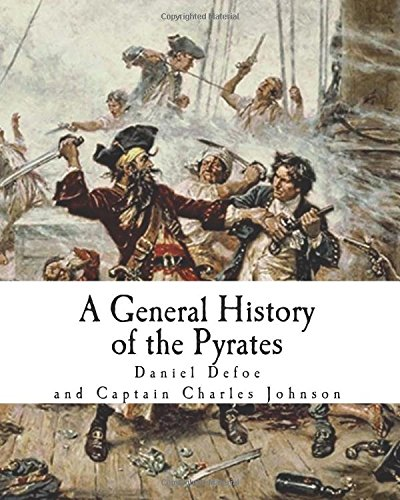 A General History of the Pyrates: Robberies and Murders of the most notorious Pyrates (Famous Pirates)