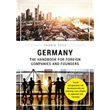 Germany - The Handbook for Foreign Companies and Founders: For all entrepreneurs and businesses who are planning a new chapter or expansion into Germany (English Edition)