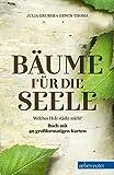 Bäume für die Seele: Welches Holz stärkt mich?, SA - Julia Gruber, Erwin Thoma
