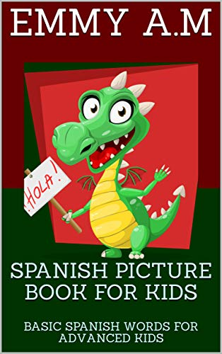 SPANISH PICTURE BOOK FOR KIDS : BASIC SPANISH WORDS FOR ADVANCED KIDS  (BASIC  WORDS FOR ADVANCED KIDS  nº 6)