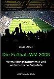 Die Fußball-WM 2006: Vermarktungsinstrumente und wirtschaftliche Potentiale