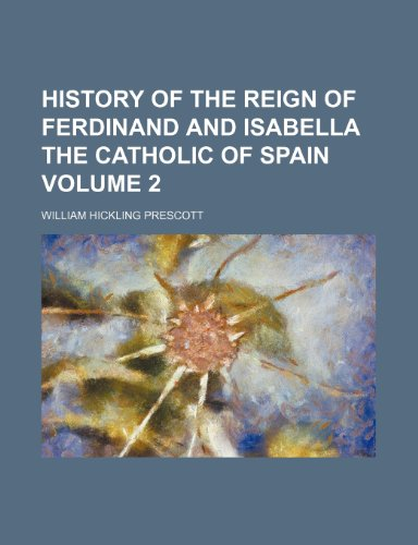 History of the reign of Ferdinand and Isabella the Catholic of Spain Volume 2