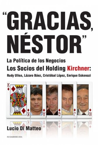 """""""Gracias, Néstor"""": La política de los negocios. Los socios del Holding Kirchner: Rudy Ulloa, Lázaro"""