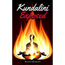 Kundalini Exposed: Disclosing the Cosmic Mystery of Kundalini. The Ultimate Guide to Kundalini Yoga, Kundalini Awakening, Rising, and Reposing on its Hidden Throne (Real Yoga Book 3) (English Edition)
