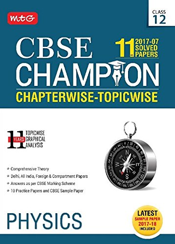 11 Years (2007-17) Solved Papers CBSE Champion Chapterwise-Topicwise - Physics