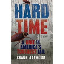 Hard Time: A Brit in America's Toughest Jail