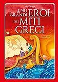 Scarica Libro I piu grandi eroi dei miti greci Ediz a colori (PDF,EPUB,MOBI) Online Italiano Gratis