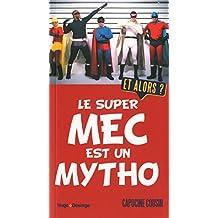 Le super mec est un mytho. Et alors ?