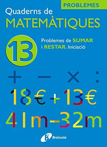 13 Problemes de sumar i restar. Iniciació (Català - Material Complementari - Quaderns De Matemàtiques) - 9788483042571