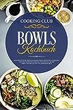 Bowls Kochbuch: Die 66 besten Bowl Rezepte für ernährungsbewusste Menschen. Gesunde Superfood Gerichte für Zuhause, bei der Arbeit, für die Uni und für zwischendurch. - Cooking Club