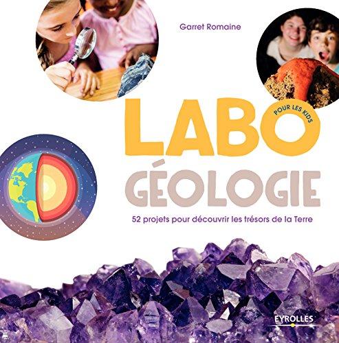 Labo géologie pour les kids: 52 projets pour découvrir les trésors de la Terre