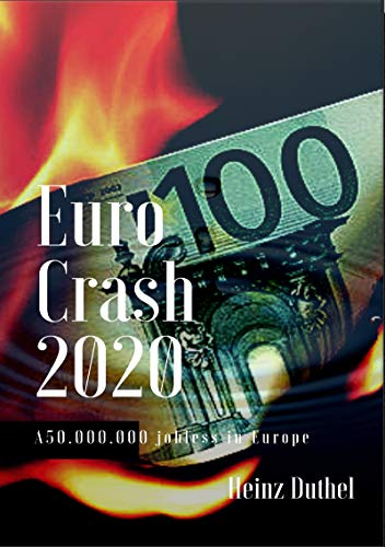 Euro Crash 2020. 50.000.000 jobless in Europe: The Euro Crash is inevitable (English Edition) par [Duthel, Heinz]