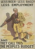 """Vintage British Politics: Conservative Party LESS BEER, LESS BACCY, LESS EMPLOYMENT. Póster con texto en inglés """"And They Call This The Pople 's BUDGET c1909 250 gsm Gloss Art Card A3 Reproducción Póster"""