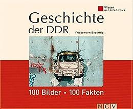 Geschichte der DDR: 100 Bilder - 100 Fakten: Wissen auf einen Blick von [Bedürftig, Friedemann]