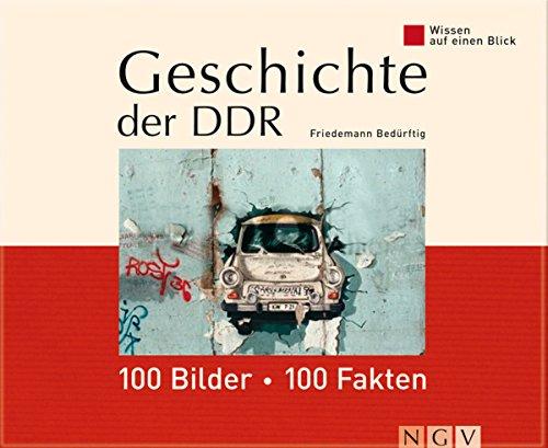 Geschichte der DDR: 100 Bilder - 100 Fakten: Wissen auf einen Blick