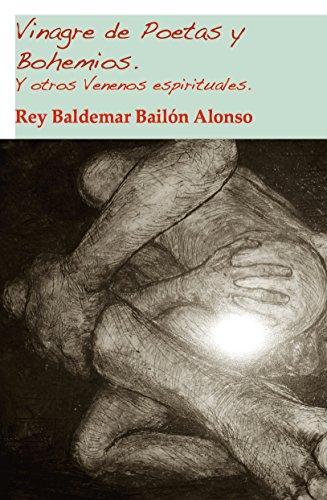 Vinagre de Poetas y Bohemios.: Y otros venenos espirituales. por Rey Baldemar Bailón Alonso
