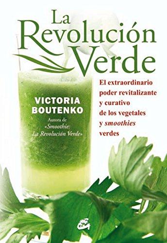 La Revolución Verde. El Extraordinario Poder Revitalizante, Alcalino Y Curativo De Los Vegetales Y Smoothies Verdes (Nutrición y Salud) por Victoria Boutenko