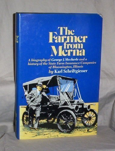 the-farmer-from-merna-a-biography-of-george-j-mecherle-and-a-history-of-the-state-farm-insurance-com