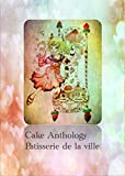 Cake Anthology Patisserie de la ville (KAWARAYA) (Japanese Edition)