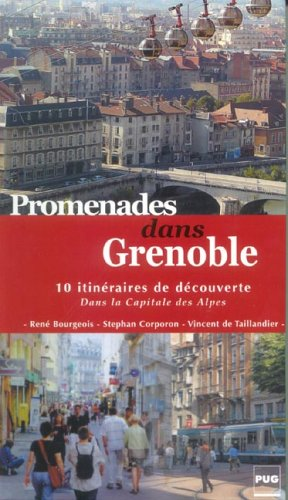 Promenades dans Grenoble : 10 itinraires de dcouverte dans la capitale des Alpes