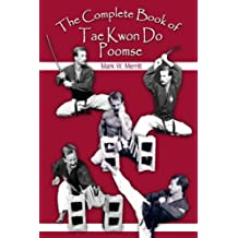 The Complete Book of Tae Kwon Do Poomse by Mark W. Merritt (2007-05-31)