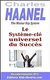 Le Système-clé Universel du Succès - Charles Haanel - The Master Key System (traduit) (Les guides pratiques de la Web-librairie.com)