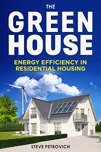 The Green House : Energy Efficiency in Residential Housing