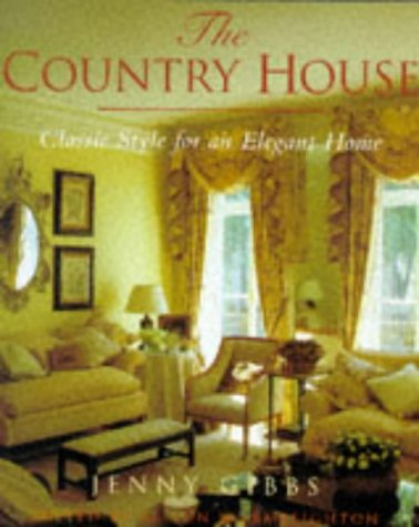 The Country House: Classic Style for an Elegant Home por Jenny Gibbs
