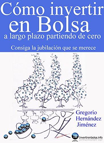 Cómo invertir en Bolsa a largo plazo partiendo de cero (Consiga la jubilación que se merece) por Gregorio Hernández Jiménez