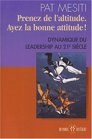 Prenez de l'altitude, ayez la bonne attitude ! Dynamique du leadership au XXIème siècle