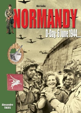 Normandy: D-Day 6 June 1944 (Mini-Guides) -