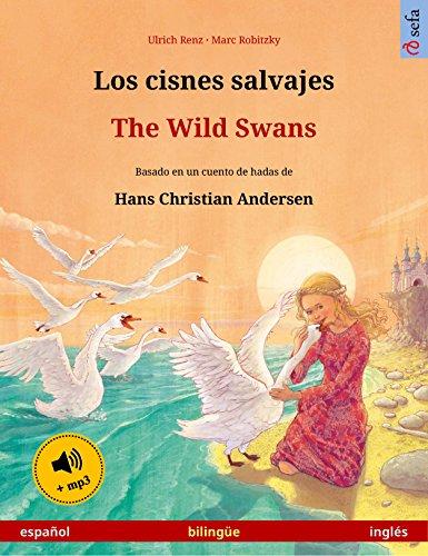 Los cisnes salvajes – The Wild Swans (español – inglés). Libro bilingüe...